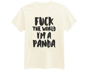 736 - F*ck The World, I'm A Panda - Funny - Sassy - Printed T-Shirt - by HeartOnMyFingers