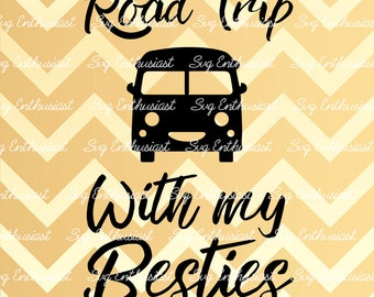 Road Trip With My Besties, SVG cutting file, Best Friends Svg, Cute Svg, Friendship Svg, PNG, EPS, Dxf, Cut Files, Clip Art, Print, Svg,