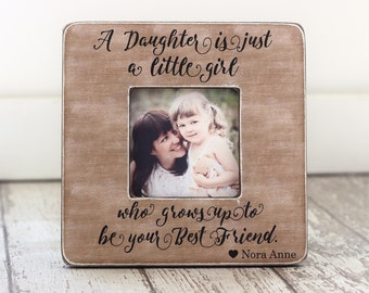 Mother Daughter Mom GIFT Wife Gift  Personalized Picture Frame 'A Daughter is Just a Little Girl' Daughter Best Friend