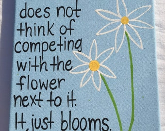 A flower does not think of competing with the flower next to it just blooms painting