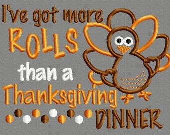 Buy 3 get 1 free! I've got more ROLLS than a Thanksgiving DINNER applique embroidery design, Thanksgiving, Turkey 5x7 4x4