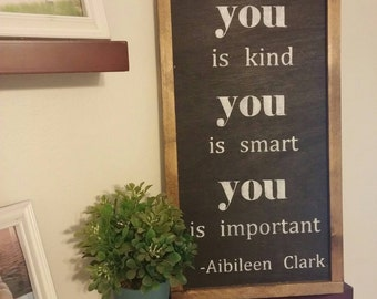 You is kind, You is smart, You is important Quote - The Help - Rustic Wood Sign with Wood Trim