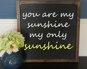 You are my sunshine, my only sunshine - Rustic Wood Sign with Wood Trim - Home Decor - Wall Art