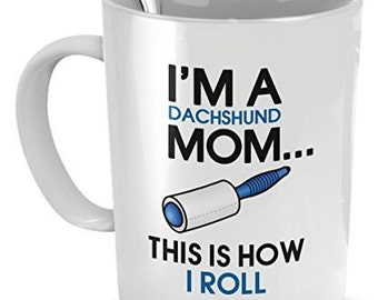 Dachshund Coffee Mug - I'm a Dachshund Mom - This is How I Roll - Gifts For Dog Lovers - Dachshund Mom