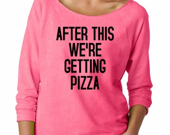 After This We're Getting Pizza Long Sleeve Off the Shoulder Tee T Shirt Top