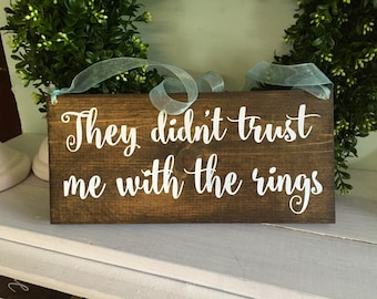 They didn't trust me with the rings  - ring bearer sign -  rustic wedding signage - rustic sign -  rustic wooden sign - custom wood sign
