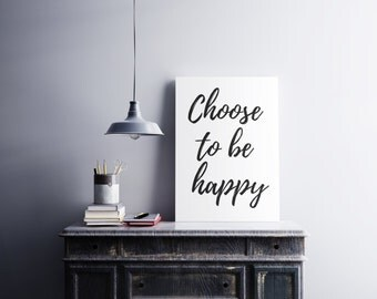 Choose to be happy - Digital Poster Art, Calligraphic Print, Instant download. Popular Quote, Printable Art, Success Quotes, Typograhic Art.
