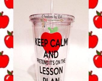 Keep Calm and Pretend It's On The Lesson Plan Tumbler / Teacher Gift / Teacher Tumbler / 16oz Tumbler