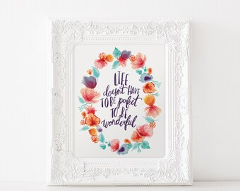 Life doesn't have to be perfect to be wonderful watercolor print