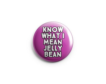 "Know What I mean Jellybean button or magnet -  1.25"" Pinback Button, Magnet, or Flair, stocking stuffers, funny buttons - B005"