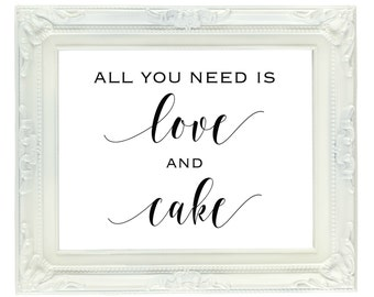 All You Need is Love and Cake, Cake Table Sign, Printable Wedding Sign, 8x10, Digital Party Sign, Dessert Bar Sign, Reception Sign