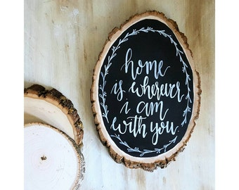 Home is Wherever I am with You chalkboard wood slice, chalkboard wood slice, home chalkboard sign