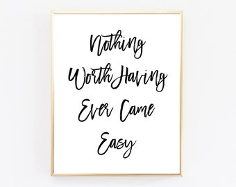 Printable Art, Nothing Worth Having Ever Came Easy, Office Decor, Dorm Wall Art, Cubicle Decor, Motivational Poster, Quote Prints, Quote Art