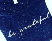VACATION SALE: Women's Inspirational Tee // Be Grateful Women's Navy Speckled Slouchy Tee // Gratitude Shirt // Thankful Tee // Good Vibes