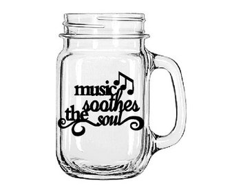 Music Soothes the Soul- Music Mug- Mason Jar- Gift for Her- Gift for Him- Birthday Gift- Christmas Gift- Unique Gift