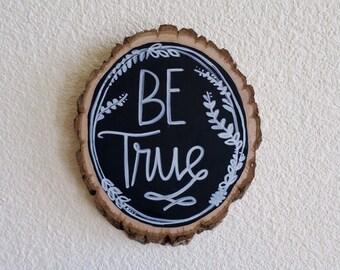 Be True 5x7 wood slice
