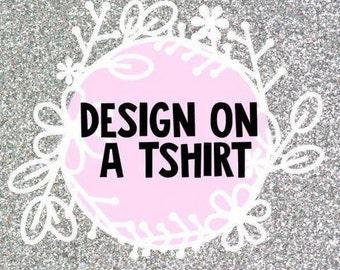Design on a tshirt!