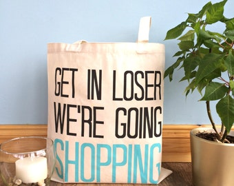 Get In Loser We're Going Shopping Tote - Funny Tote - Mean Girls Tote - Shopping Tote - Funny Market Bag