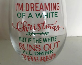 Chrismas Wine Glass, I'm Dreaming of a White Christmas, but if the White Runs out I'll Drink The Red, Christmas in July, Christmas Wine