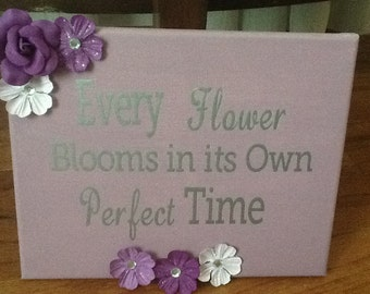 Every flower blooms in it's own perfect time