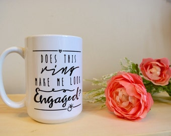 Customizable Coffee or Tea Mug - Does this ring make me look engaged? - 11 oz. or 15 oz. White Mug with Cute Custom Design - Engagement gift