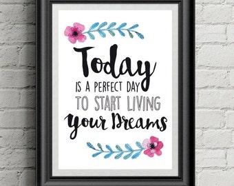 Today is a Perfect Day to Start Living Your Dreams, Inspirational Quote,Art Print,Wall Decor,Quote Print,Wall Art,Wedding Gift,Motivational