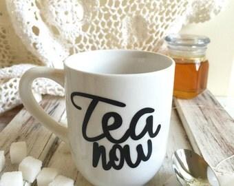 Tea now tea cup / tea cup / tea lovers cup / mug