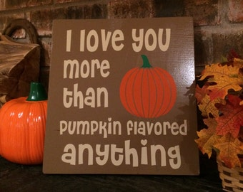 I love you more than pumpkin flavored anything