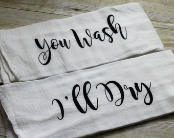 READY TO SHIP** You Wash, I'll Dry Flour Sack Tea Towels-Tea Towels-Kitchen DishTowel- Decor-Flour Sack Tea Towels-Hostess Gift-Housewares