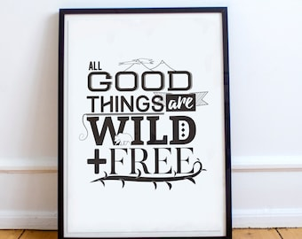 All good things are wild and free - Typography Poster Print - Wilderness and wild quote. Bear, mountains, outdoors.