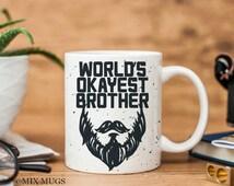 Worlds Okayest Brother Mug Mug for Brother Gift for Brother Sibling Gift Brother in Law Gift Sister to Brother Gift Funny Brother Gift Q5411