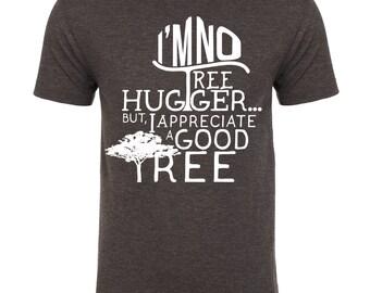 I'm No Tree Hugger T-shirt