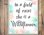 DIGITAL FILE -- In a Field of Roses She is a Wildflower Print -- Girls Room Decor Sign