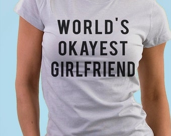 Girlfriend T-Shirt, Gifts for her, World's Okayest Girlfriend T Shirt, Gift for women - 714