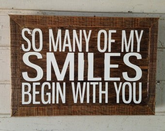 so many of my smiles begin with you, sign, inspirational quote, rustic sign, wooden sign
