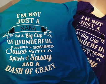 "Personalized "" I'm a big cup of wonderful covered in awesome sauce with a splash of dassy and a dash of crazy"""