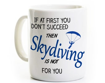 Skydiving Gift - Skydiving Coffee Mug - If at First You Don't Succeed Skydiving is Not for You - Sports Enthusiast Mug
