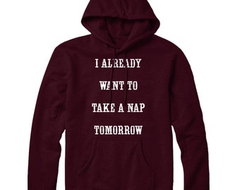 I Already Want To Take A Nap Tomorrow Hoodie Hoody Mens Womens STP188