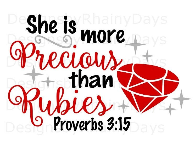 Buy 3 get 1 free! She is more Precious than Rubies, Proverbs 3:15 SVG PNG cutting file
