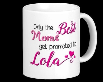 LOLA Mug - Only the best Moms get promoted to Lola!  Filipino Grandmother Birth Announcement