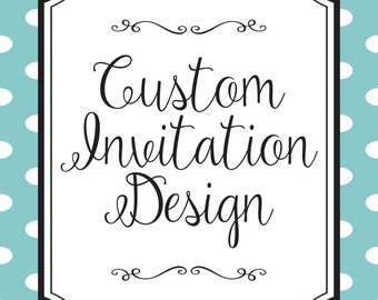 Custom Invitation Design - Printable High Resolution PDF or JPEG File - 4X6 or 5X7