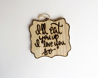 """I'll Eat You Up I Love You So - Wood Burned - 5""""x5"""""""