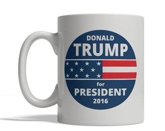 Donald Trump for President 2016 Mug / Coffee Cup - 11oz Ceramic