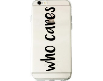 Who Cares Phone Case | Cute Hipster Aesthetic Tumblr Minimalistic Soft Tpu iPhone 5 5s SE 6 6s Plus