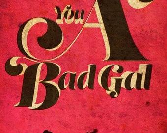 You A Bad Gal 18x24