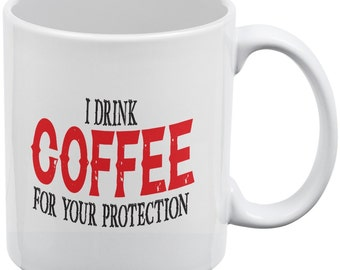 I Drink Coffee For Your Protection White All Over Coffee Mug