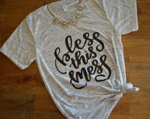 Bless this Mess Graphic Tee ((V-Neck))