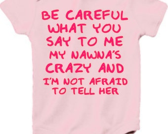 Be careful What You Say To Me My Nawna's Crazy And I'M Not Afraid To Tell Her T'Shirt, Sweatshirt or Onesie