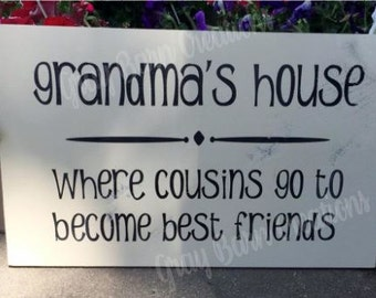 Grandma Gift, Grandma's House where cousins go to become best friends, Wood Sign, Mother's Day Gift, Wall Decor