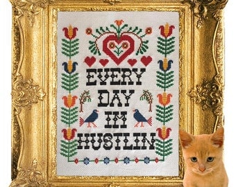 Every Day I'm Hustlin' - Funny Cross Stitch - Finished Product